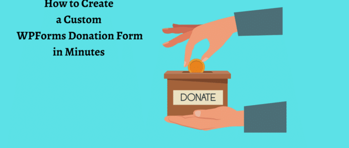 How to Create WPForms Donation Form in Minutes